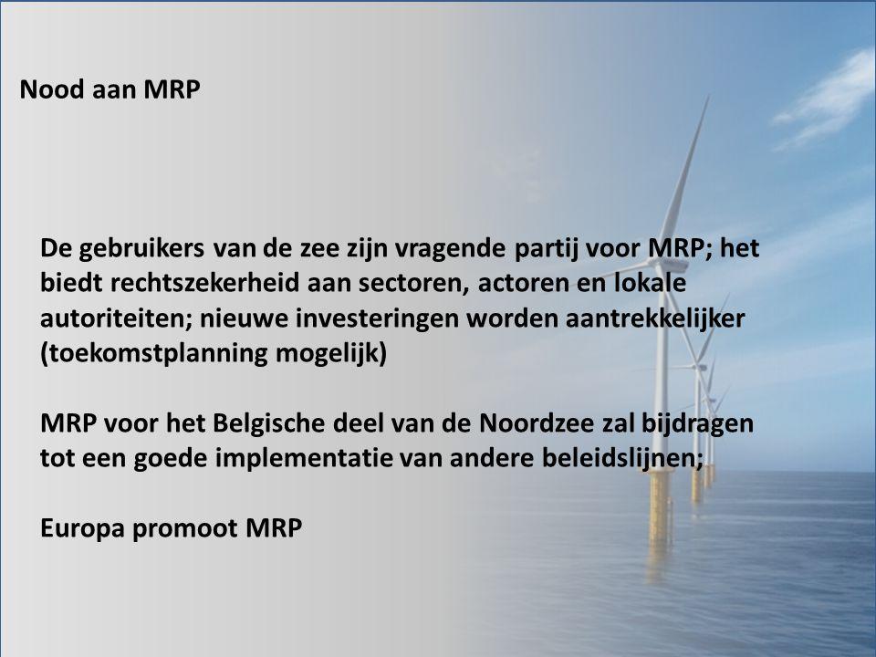 Nood aan MRP De gebruikers van de zee zijn vragende partij voor MRP; het biedt rechtszekerheid aan sectoren, actoren en lokale autoriteiten; nieuwe in