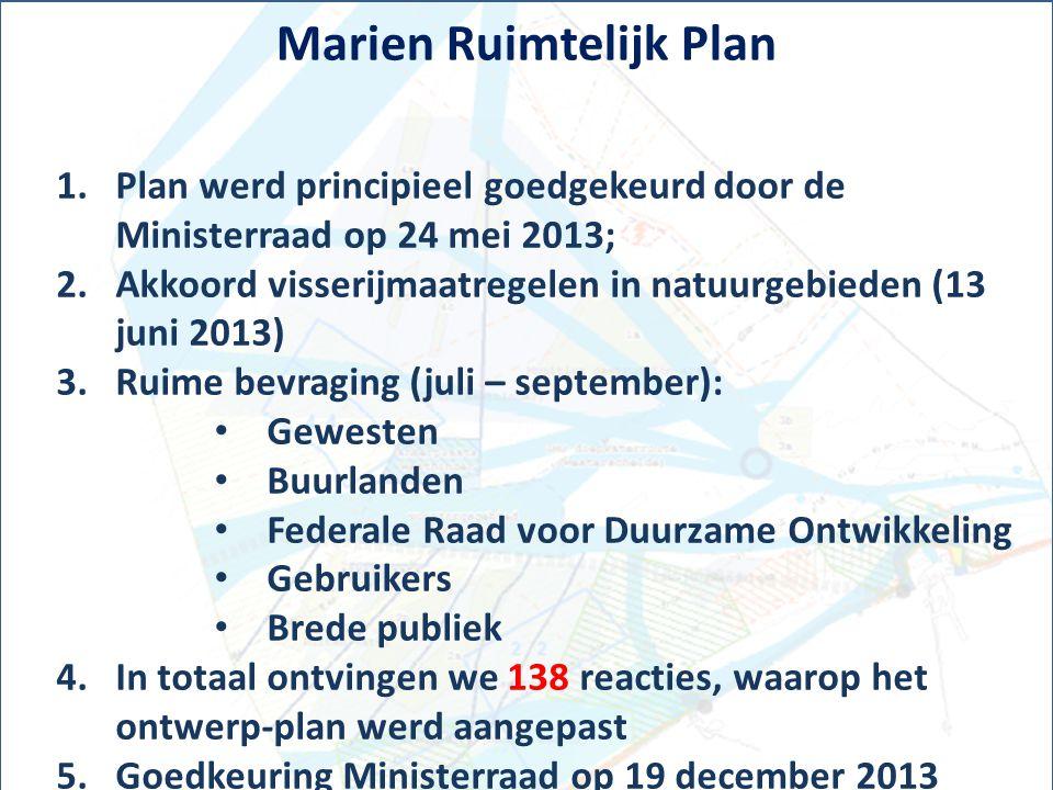 Marien Ruimtelijk Plan 1.Plan werd principieel goedgekeurd door de Ministerraad op 24 mei 2013; 2.Akkoord visserijmaatregelen in natuurgebieden (13 ju