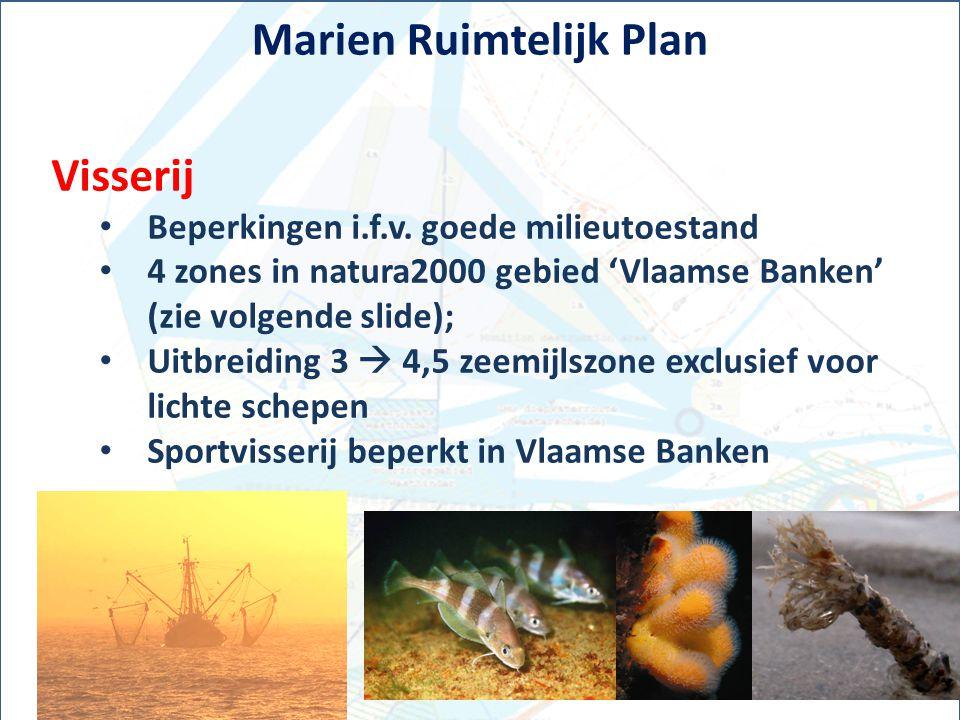 Marien Ruimtelijk Plan Visserij Beperkingen i.f.v. goede milieutoestand 4 zones in natura2000 gebied 'Vlaamse Banken' (zie volgende slide); Uitbreidin
