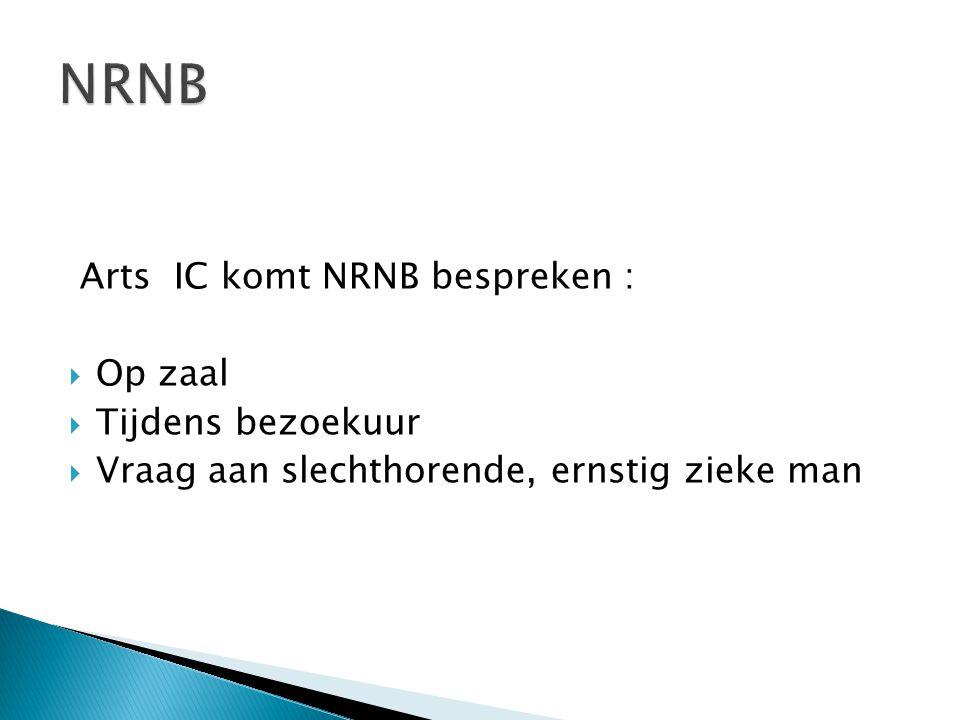 Arts IC komt NRNB bespreken :  Op zaal  Tijdens bezoekuur  Vraag aan slechthorende, ernstig zieke man