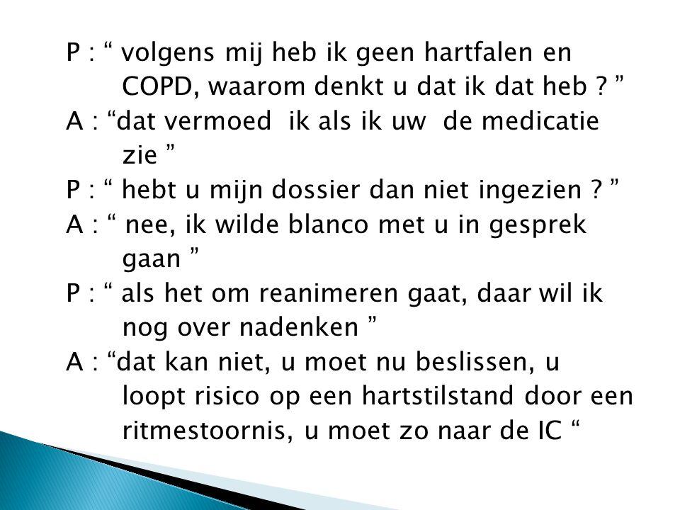 P : volgens mij heb ik geen hartfalen en COPD, waarom denkt u dat ik dat heb .