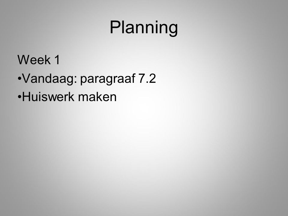 Planning Week 1 Vandaag: paragraaf 7.2 Huiswerk maken