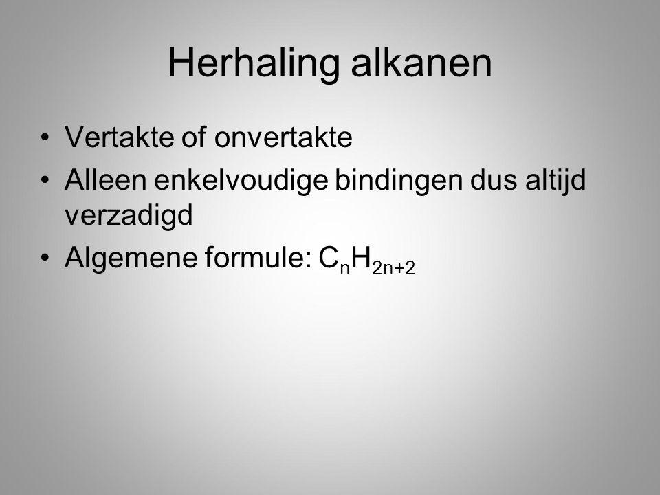 Herhaling alkanen Vertakte of onvertakte Alleen enkelvoudige bindingen dus altijd verzadigd Algemene formule: C n H 2n+2