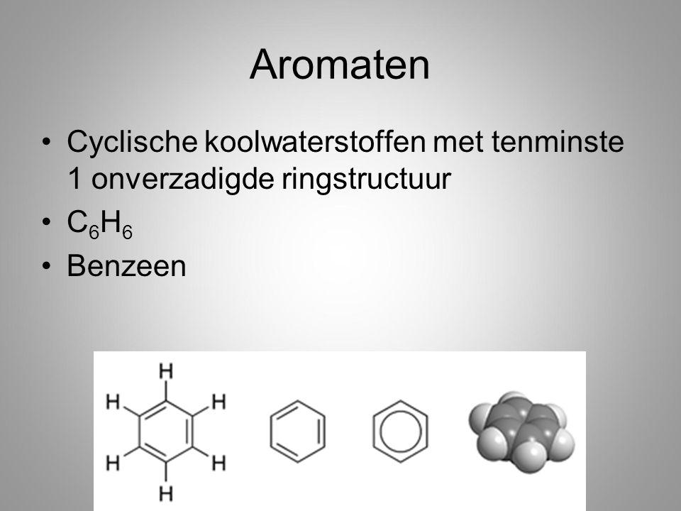 Aromaten Cyclische koolwaterstoffen met tenminste 1 onverzadigde ringstructuur C 6 H 6 Benzeen