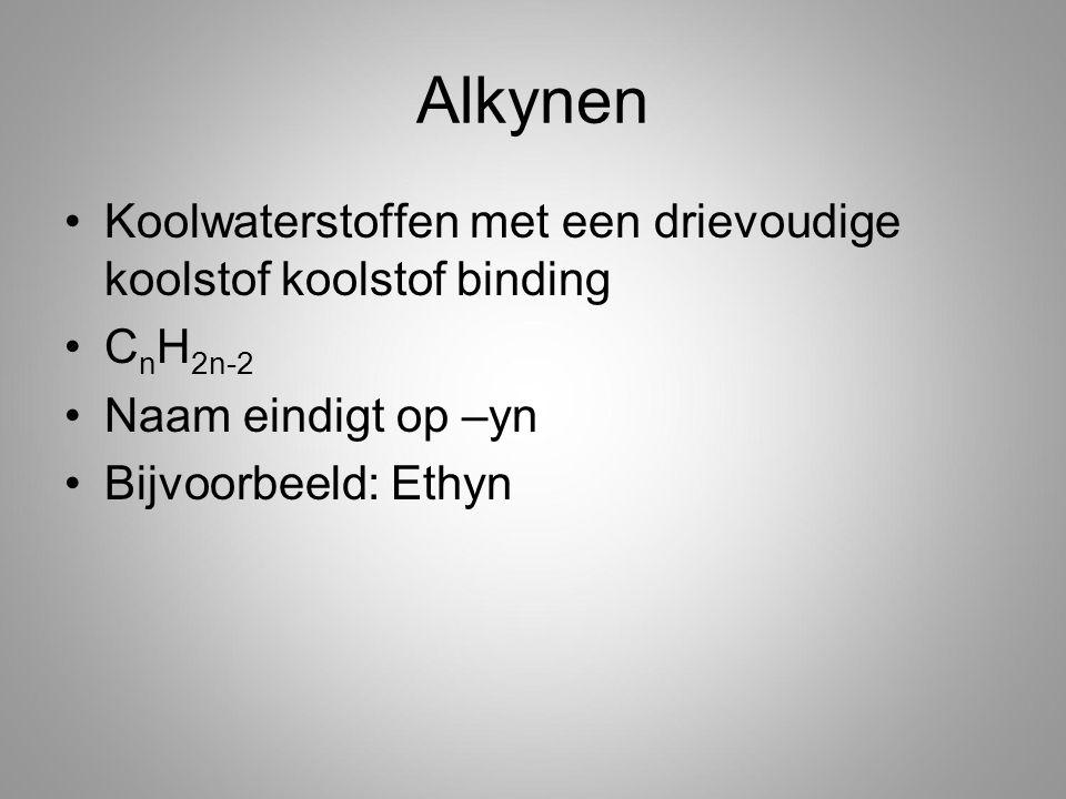 Alkynen Koolwaterstoffen met een drievoudige koolstof koolstof binding C n H 2n-2 Naam eindigt op –yn Bijvoorbeeld: Ethyn
