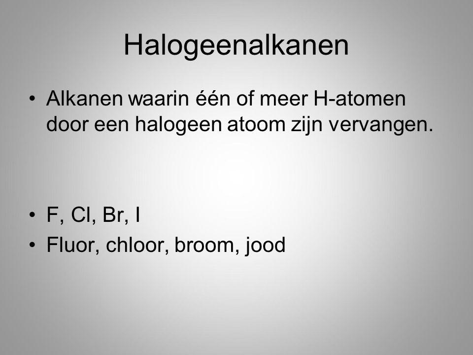 Halogeenalkanen Alkanen waarin één of meer H-atomen door een halogeen atoom zijn vervangen. F, Cl, Br, I Fluor, chloor, broom, jood