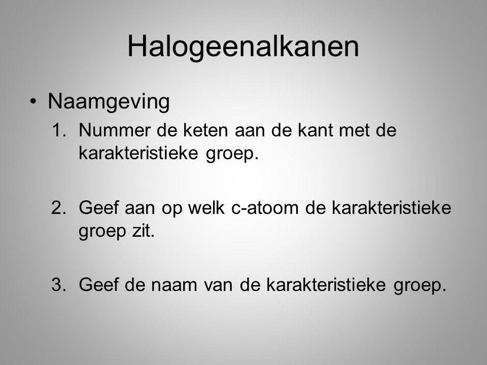 Halogeenalkanen Naamgeving 1.Nummer de keten aan de kant met de karakteristieke groep. 2.Geef aan op welk c-atoom de karakteristieke groep zit. 3.Geef