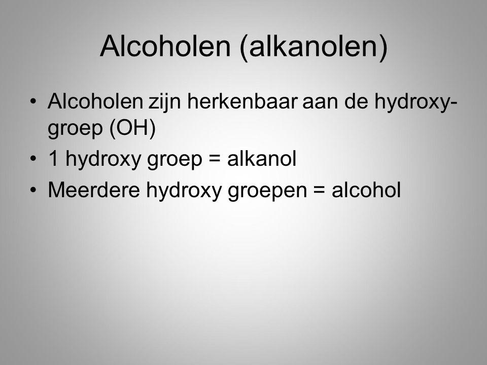Alcoholen (alkanolen) Alcoholen zijn herkenbaar aan de hydroxy- groep (OH) 1 hydroxy groep = alkanol Meerdere hydroxy groepen = alcohol