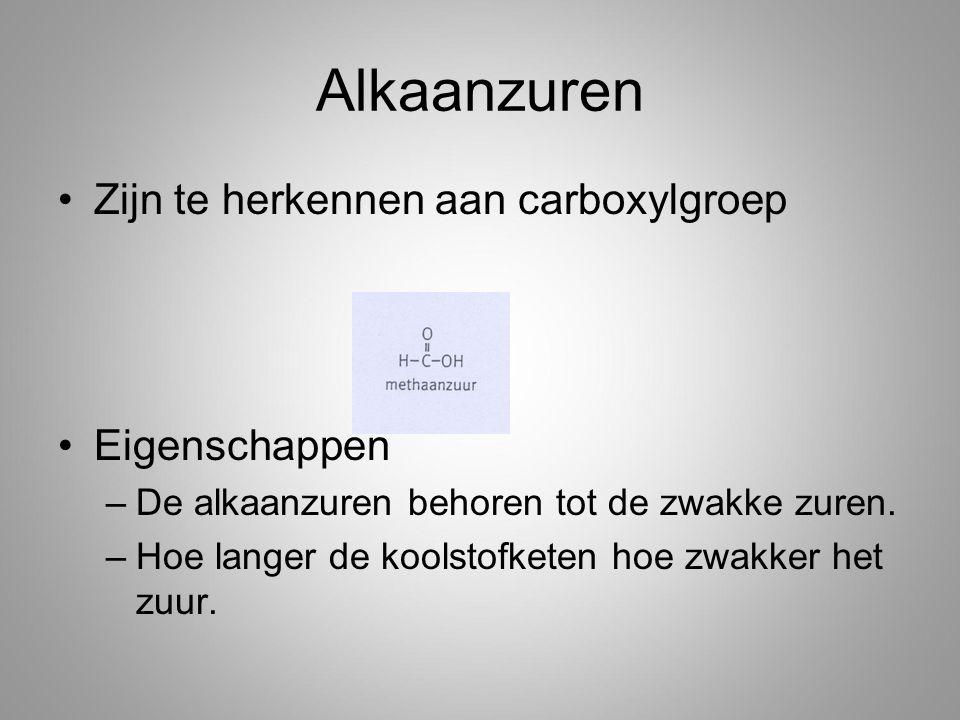 Alkaanzuren Zijn te herkennen aan carboxylgroep Eigenschappen –De alkaanzuren behoren tot de zwakke zuren. –Hoe langer de koolstofketen hoe zwakker he
