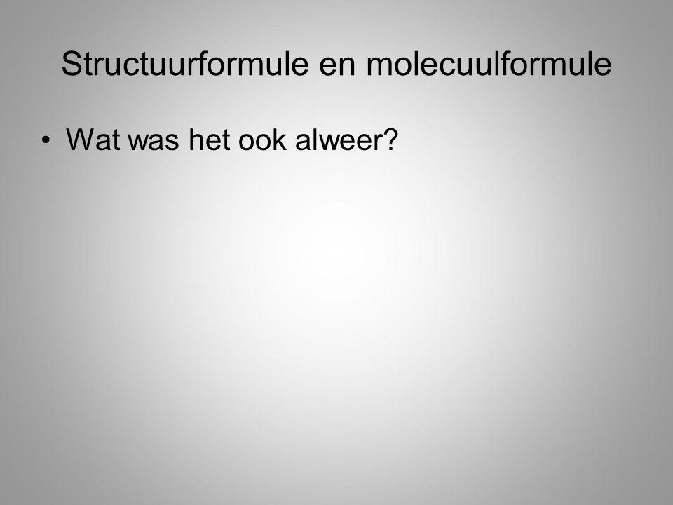 Structuurformule en molecuulformule Wat was het ook alweer?