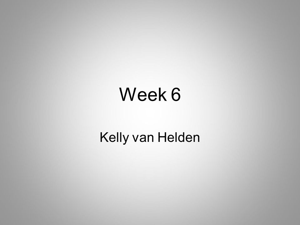 Week 6 Kelly van Helden