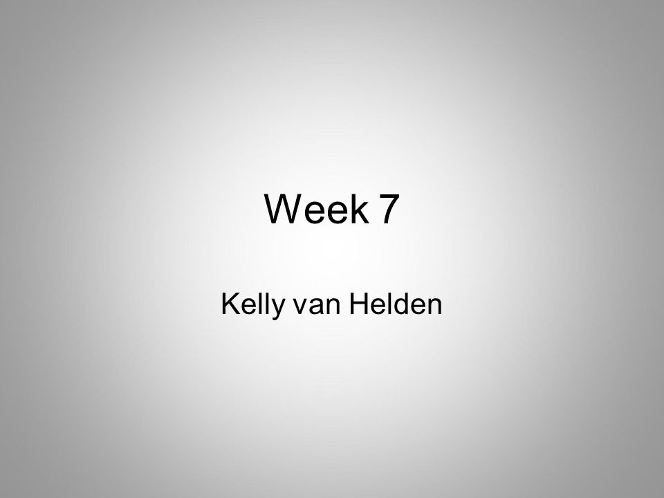Week 7 Kelly van Helden