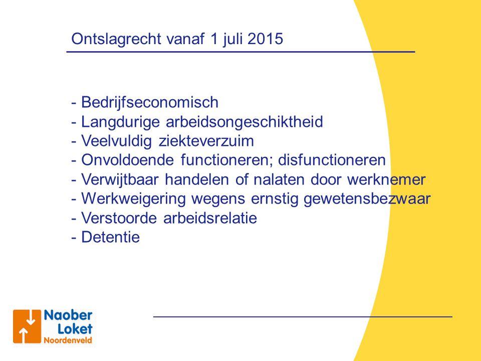 Ontslagrecht vanaf 1 juli 2015 - Bedrijfseconomisch - Langdurige arbeidsongeschiktheid - Veelvuldig ziekteverzuim - Onvoldoende functioneren; disfunct