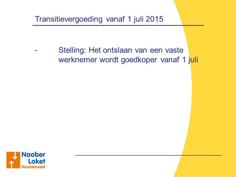 Transitievergoeding vanaf 1 juli 2015 - Stelling: Het ontslaan van een vaste werknemer wordt goedkoper vanaf 1 juli