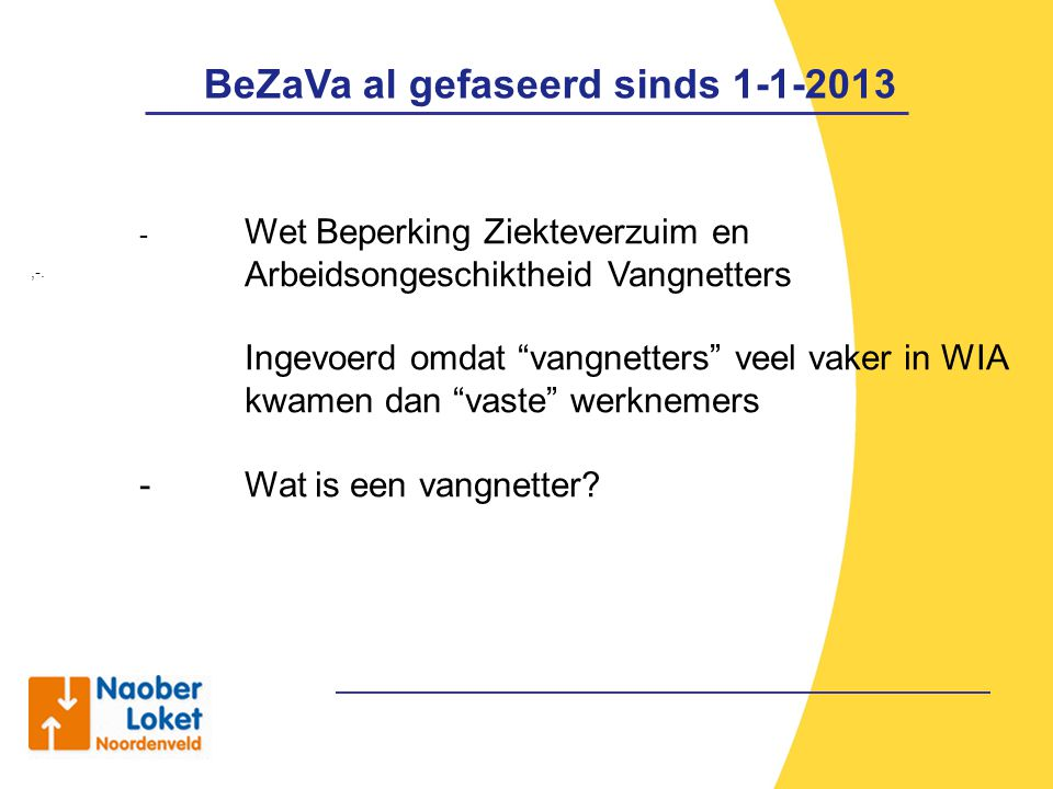"""BeZaVa al gefaseerd sinds 1-1-2013,-. - Wet Beperking Ziekteverzuim en Arbeidsongeschiktheid Vangnetters Ingevoerd omdat """"vangnetters"""" veel vaker in W"""