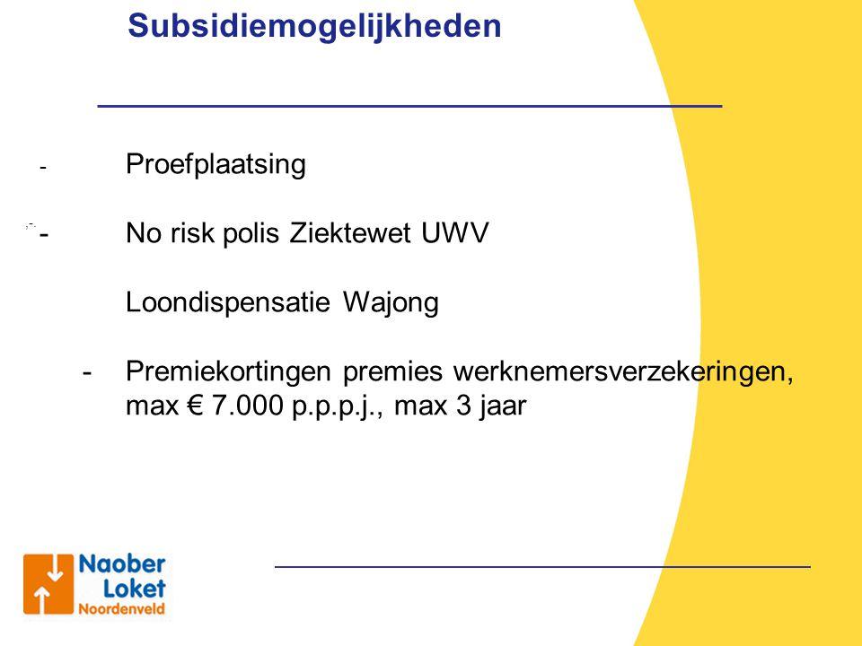 Subsidiemogelijkheden,-. - Proefplaatsing - No risk polis Ziektewet UWV Loondispensatie Wajong - Premiekortingen premies werknemersverzekeringen, max