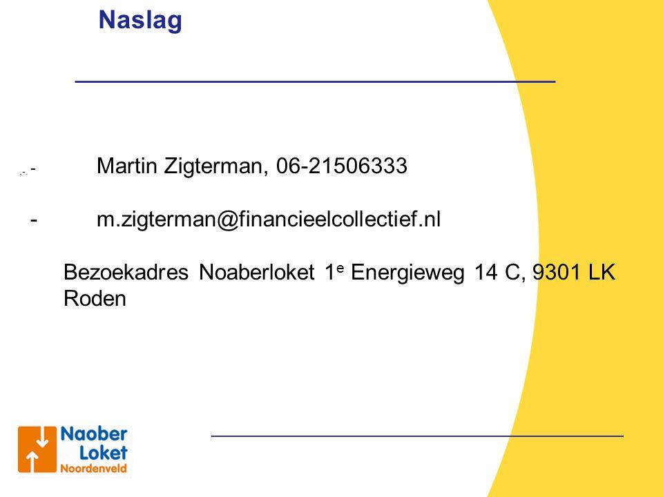 Naslag,-. - Martin Zigterman, 06-21506333 - m.zigterman@financieelcollectief.nl Bezoekadres Noaberloket 1 e Energieweg 14 C, 9301 LK Roden