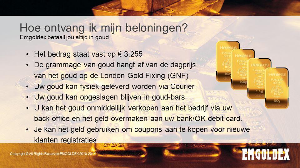 Hoe ontvang ik mijn beloningen? Het bedrag staat vast op € 3.255 De grammage van goud hangt af van de dagprijs van het goud op de London Gold Fixing (