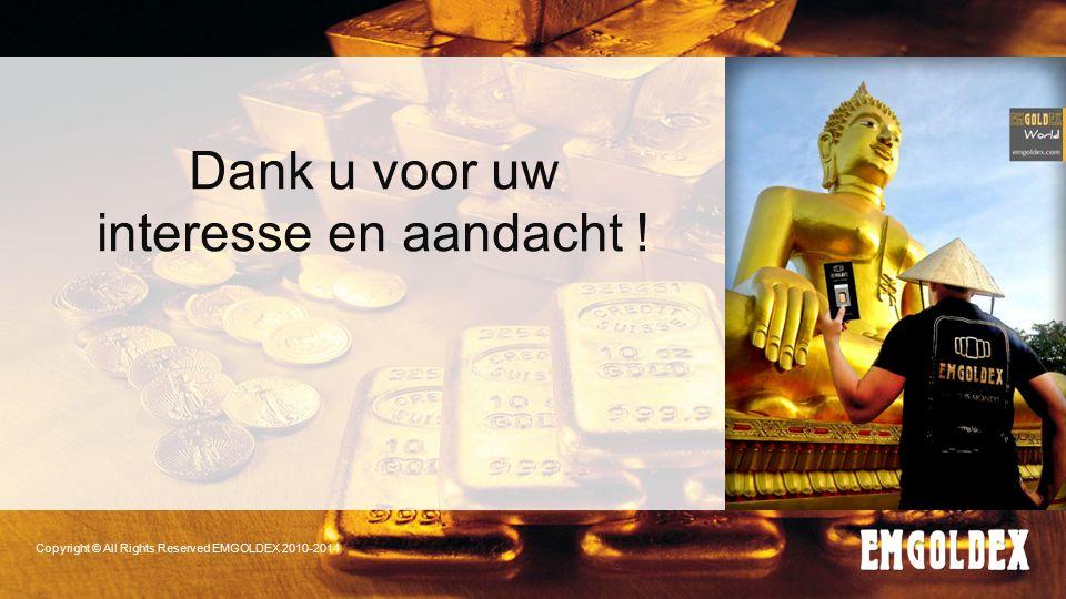 Copyright © All Rights Reserved EMGOLDEX 2010-2014 Dank u voor uw interesse en aandacht !