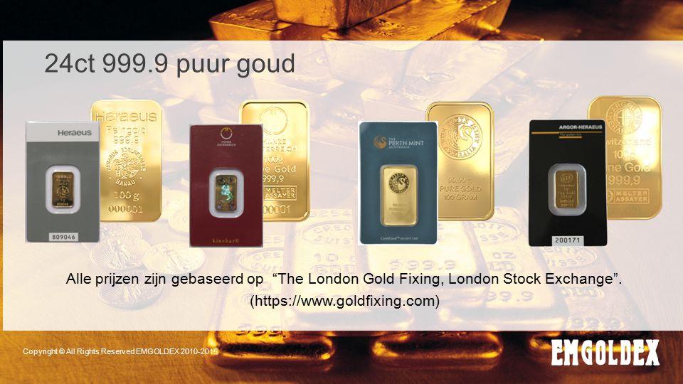 """Copyright © All Rights Reserved EMGOLDEX 2010-2015 24ct 999.9 puur goud Alle prijzen zijn gebaseerd op """"The London Gold Fixing, London Stock Exchange"""""""