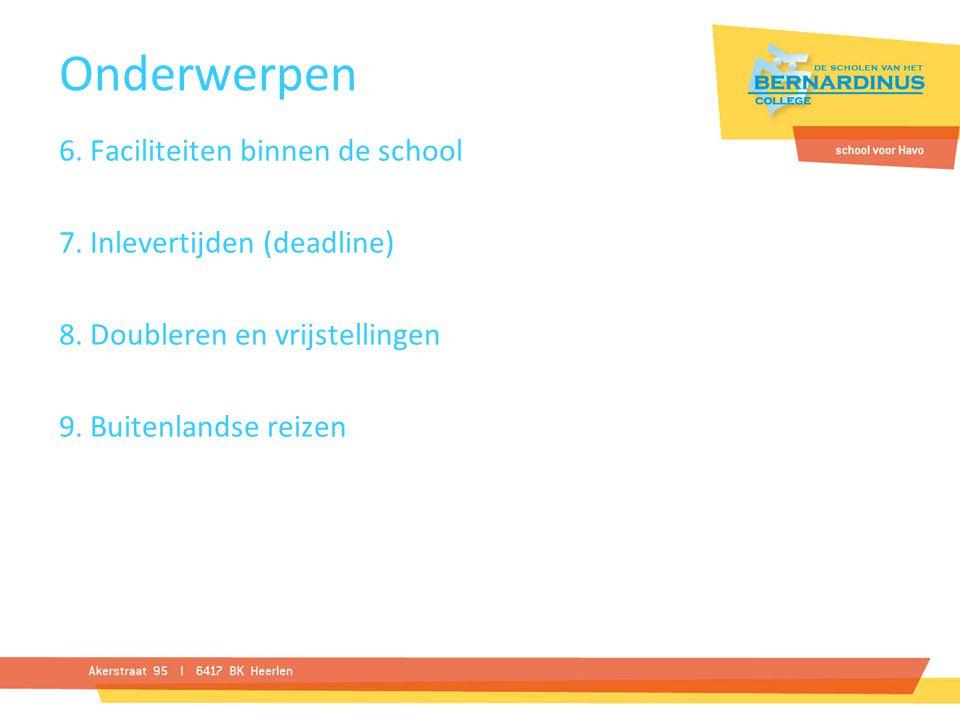 Onderwerpen 6. Faciliteiten binnen de school 7. Inlevertijden (deadline) 8. Doubleren en vrijstellingen 9. Buitenlandse reizen