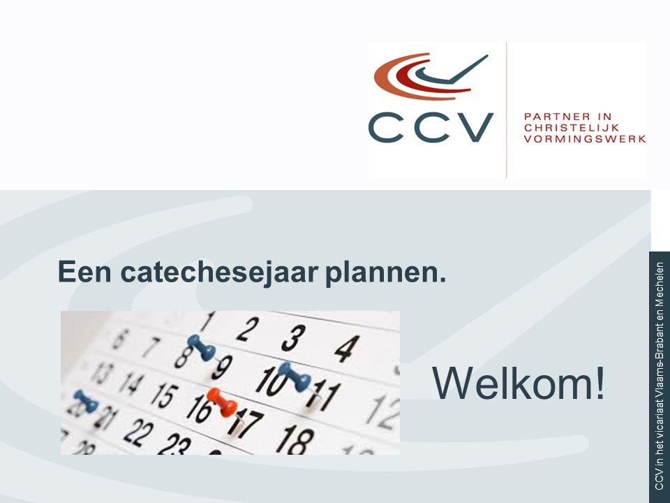 CCV in het vicariaat Vlaams-Brabant en Mechelen Een catechesejaar plannen. Welkom!