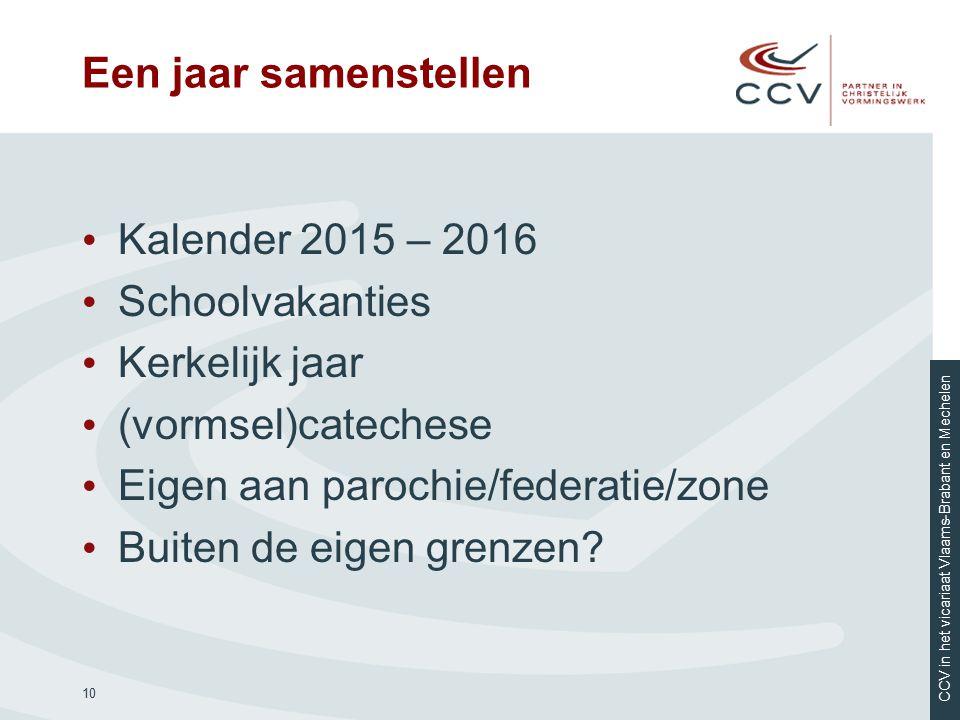 CCV in het vicariaat Vlaams-Brabant en Mechelen Een jaar samenstellen Kalender 2015 – 2016 Schoolvakanties Kerkelijk jaar (vormsel)catechese Eigen aan