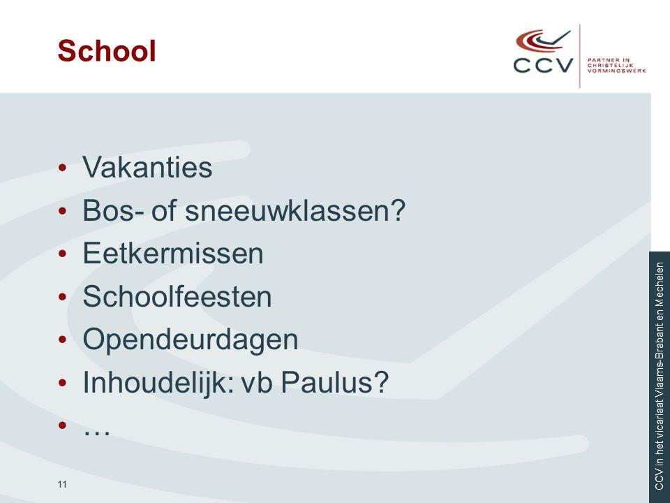 CCV in het vicariaat Vlaams-Brabant en Mechelen School Vakanties Bos- of sneeuwklassen? Eetkermissen Schoolfeesten Opendeurdagen Inhoudelijk: vb Paulu