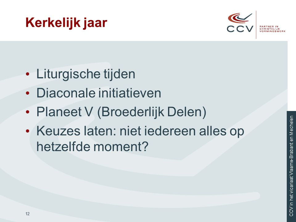 CCV in het vicariaat Vlaams-Brabant en Mechelen Kerkelijk jaar Liturgische tijden Diaconale initiatieven Planeet V (Broederlijk Delen) Keuzes laten: n
