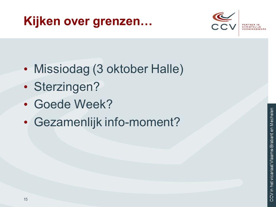 CCV in het vicariaat Vlaams-Brabant en Mechelen Kijken over grenzen… Missiodag (3 oktober Halle) Sterzingen? Goede Week? Gezamenlijk info-moment? 15