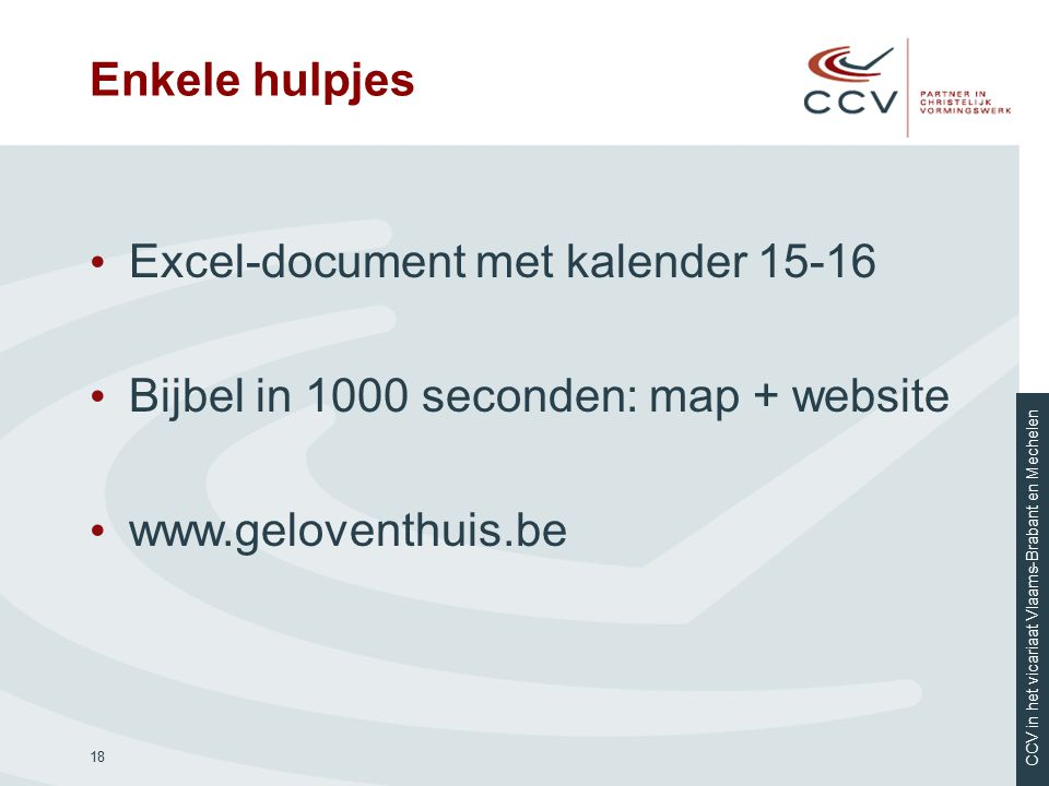 CCV in het vicariaat Vlaams-Brabant en Mechelen Enkele hulpjes Excel-document met kalender 15-16 Bijbel in 1000 seconden: map + website www.geloventhuis.be 18