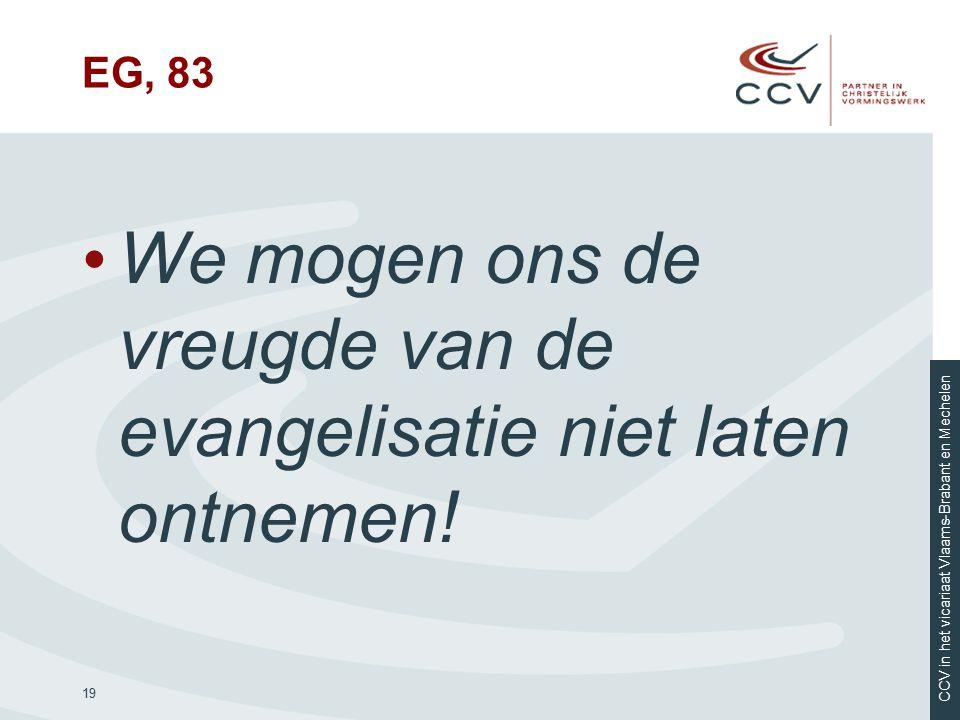 CCV in het vicariaat Vlaams-Brabant en Mechelen EG, 83 We mogen ons de vreugde van de evangelisatie niet laten ontnemen! 19