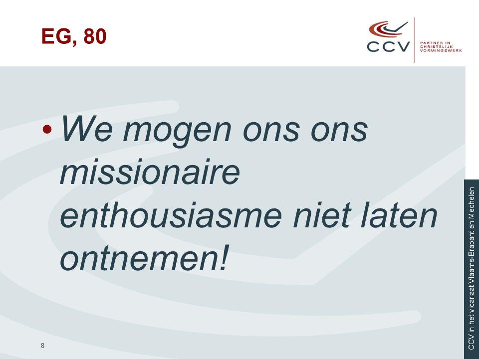 CCV in het vicariaat Vlaams-Brabant en Mechelen EG, 80 We mogen ons ons missionaire enthousiasme niet laten ontnemen! 8