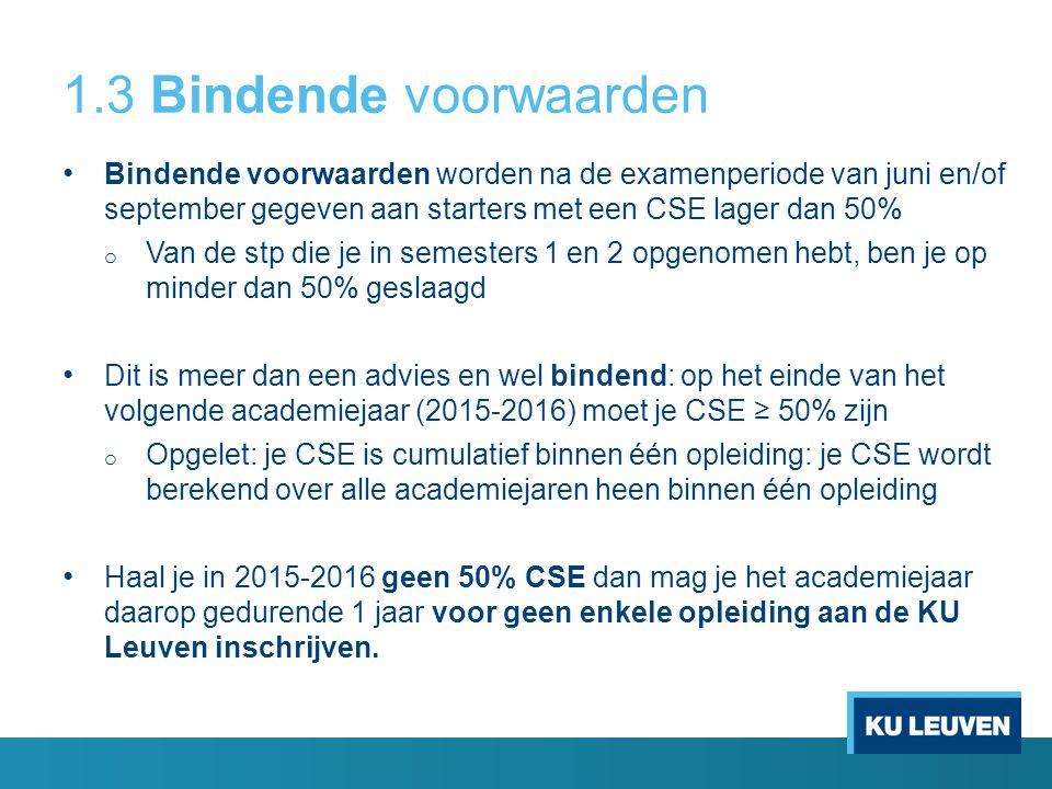 1.3 Bindende voorwaarden Bindende voorwaarden worden na de examenperiode van juni en/of september gegeven aan starters met een CSE lager dan 50% o Van