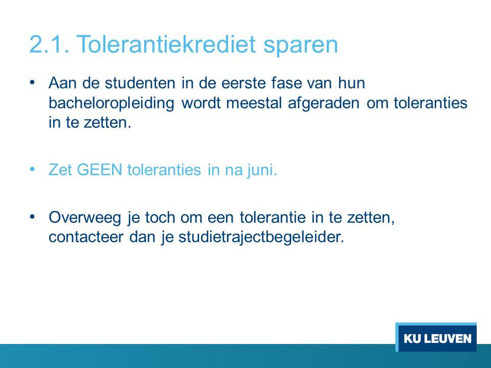 2.1. Tolerantiekrediet sparen Aan de studenten in de eerste fase van hun bacheloropleiding wordt meestal afgeraden om toleranties in te zetten. Zet GE