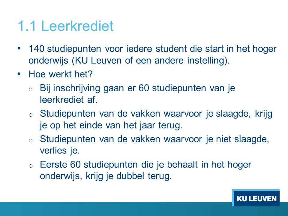 1.1 Leerkrediet 140 studiepunten voor iedere student die start in het hoger onderwijs (KU Leuven of een andere instelling). Hoe werkt het? o Bij insch