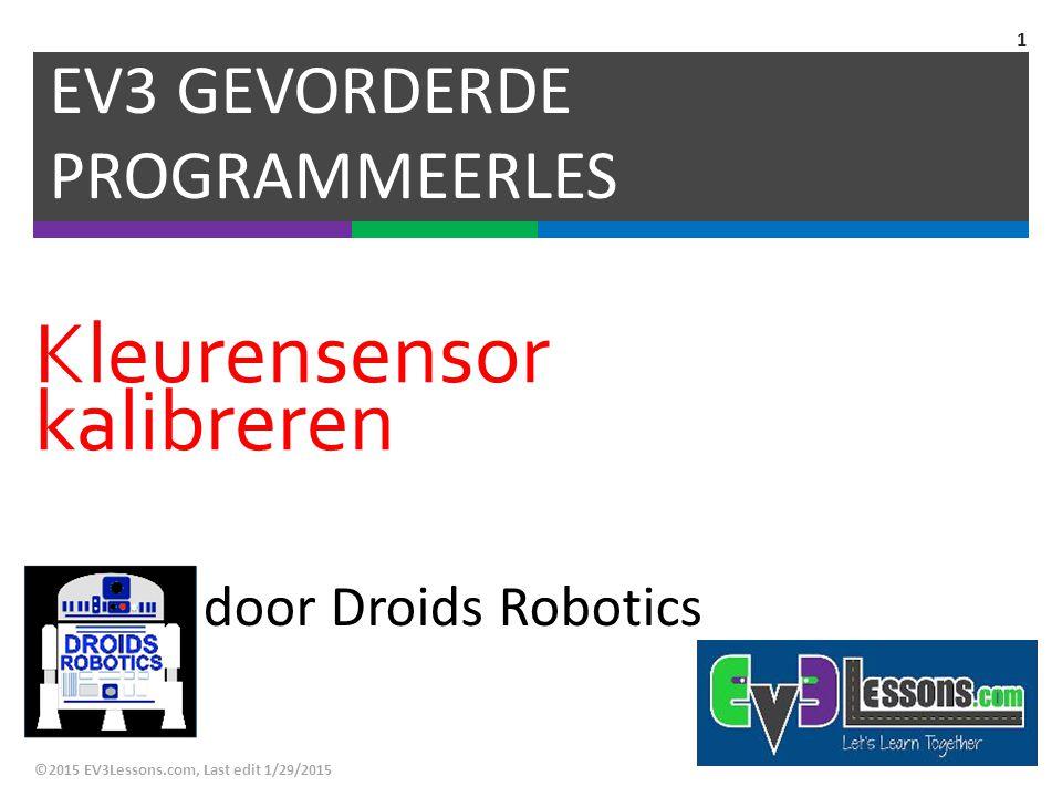 Kleurensensor kalibreren EV3 GEVORDERDE PROGRAMMEERLES ©2015 EV3Lessons.com, Last edit 1/29/2015 1 door Droids Robotics