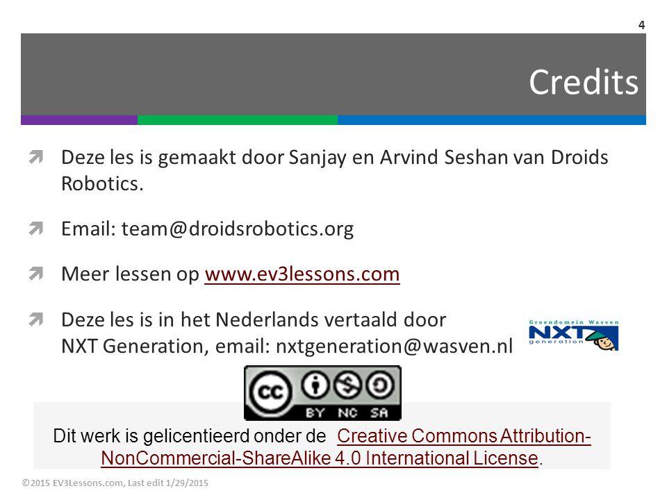 Credits  Deze les is gemaakt door Sanjay en Arvind Seshan van Droids Robotics.  Email: team@droidsrobotics.org  Meer lessen op www.ev3lessons.comww
