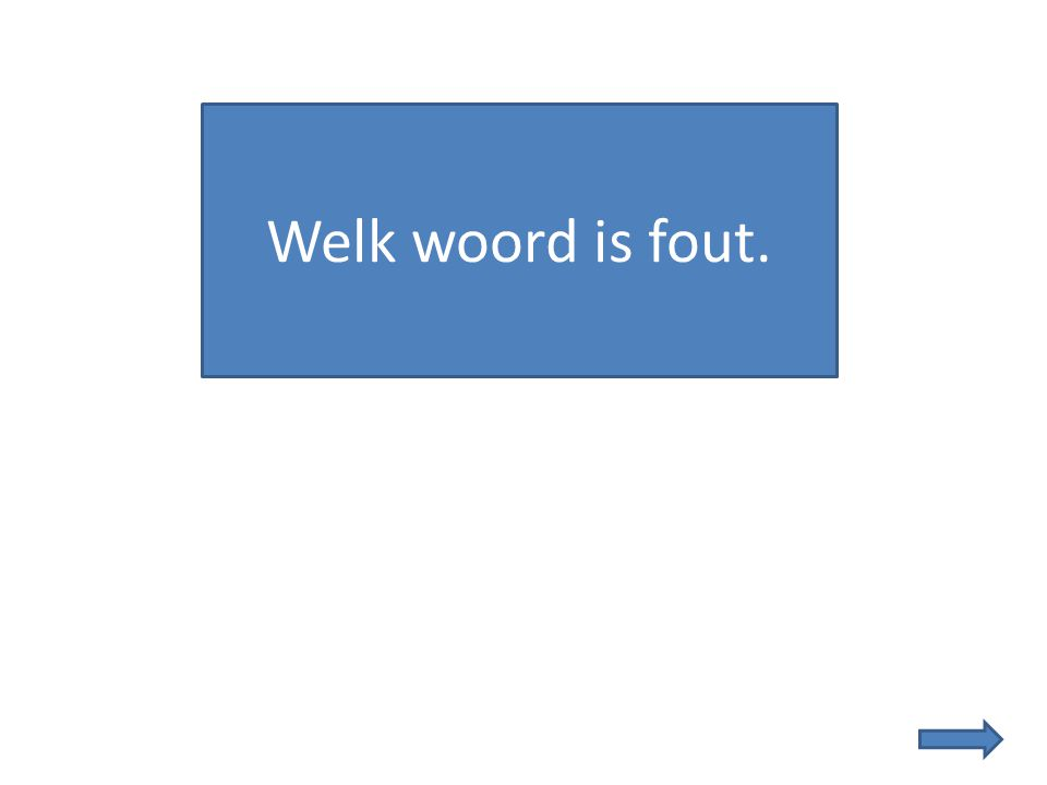 Welk woord is fout.