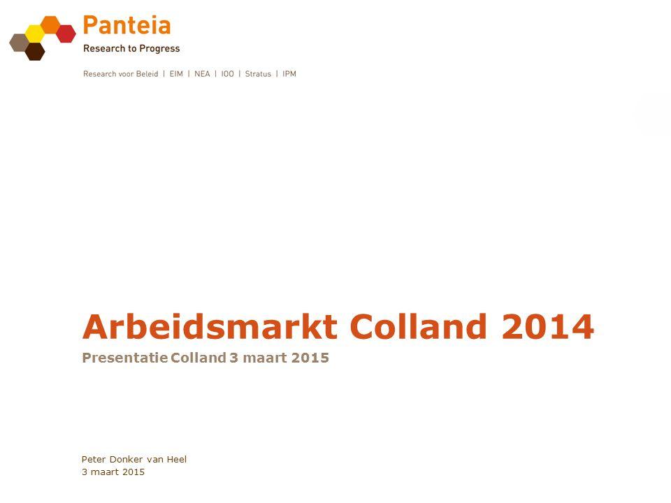 Arbeidsmarkt Colland 2014 Presentatie Colland 3 maart 2015 Peter Donker van Heel 3 maart 2015
