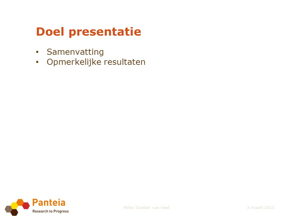 Doel presentatie Samenvatting Opmerkelijke resultaten Peter Donker van Heel3 maart 2015