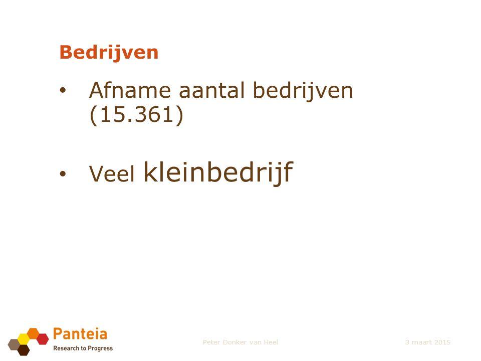 Bedrijven Afname aantal bedrijven (15.361) Veel kleinbedrijf Peter Donker van Heel3 maart 2015