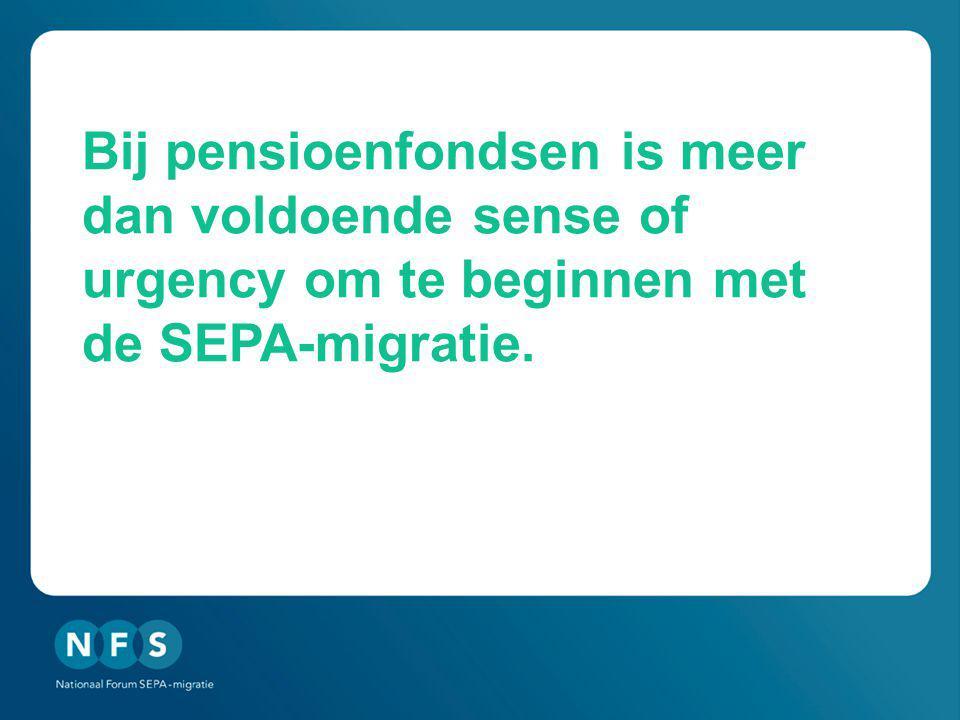 Bij pensioenfondsen is meer dan voldoende sense of urgency om te beginnen met de SEPA-migratie.