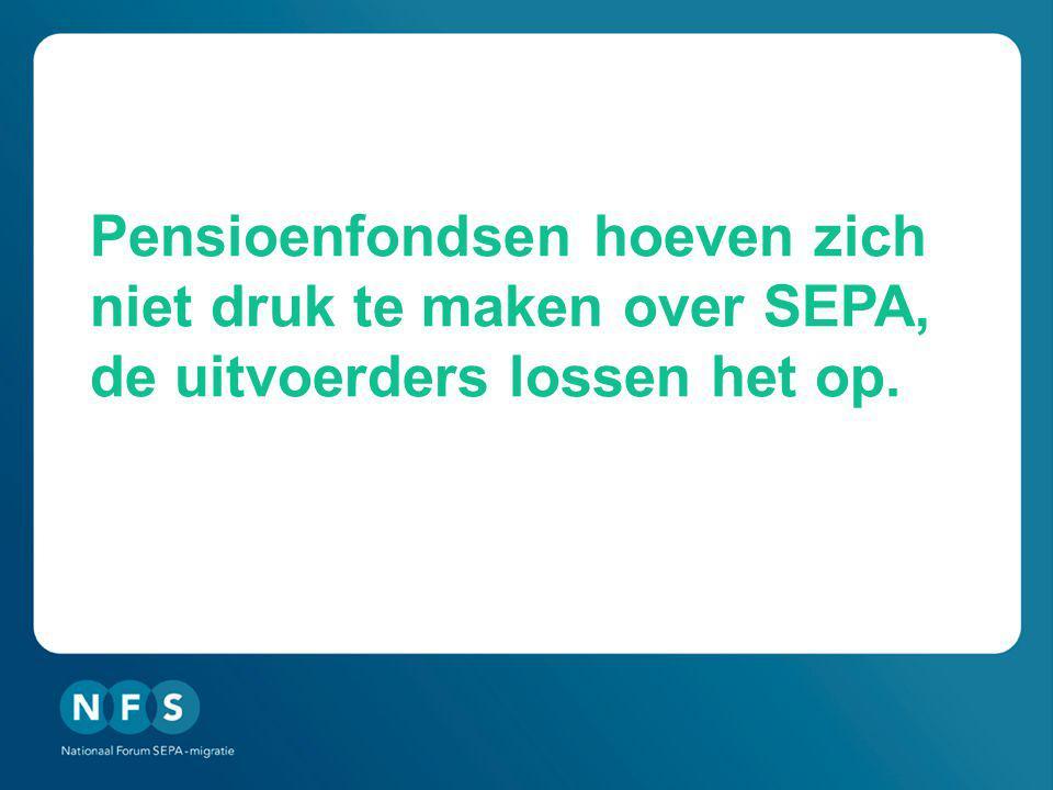 Pensioenfondsen hoeven zich niet druk te maken over SEPA, de uitvoerders lossen het op.