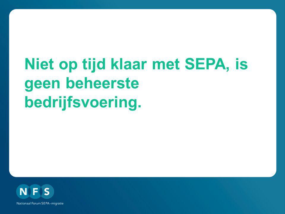 Niet op tijd klaar met SEPA, is geen beheerste bedrijfsvoering.