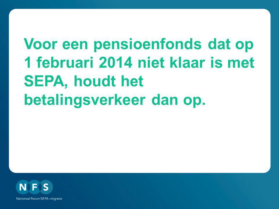 Voor een pensioenfonds dat op 1 februari 2014 niet klaar is met SEPA, houdt het betalingsverkeer dan op.