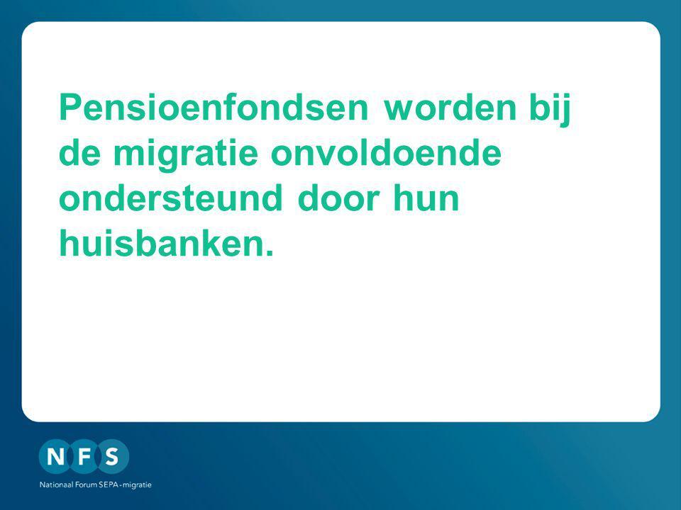 Pensioenfondsen worden bij de migratie onvoldoende ondersteund door hun huisbanken.