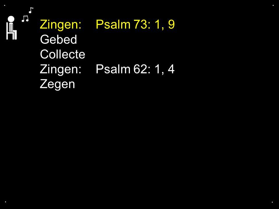 .... Zingen:Psalm 73: 1, 9 Gebed Collecte Zingen:Psalm 62: 1, 4 Zegen