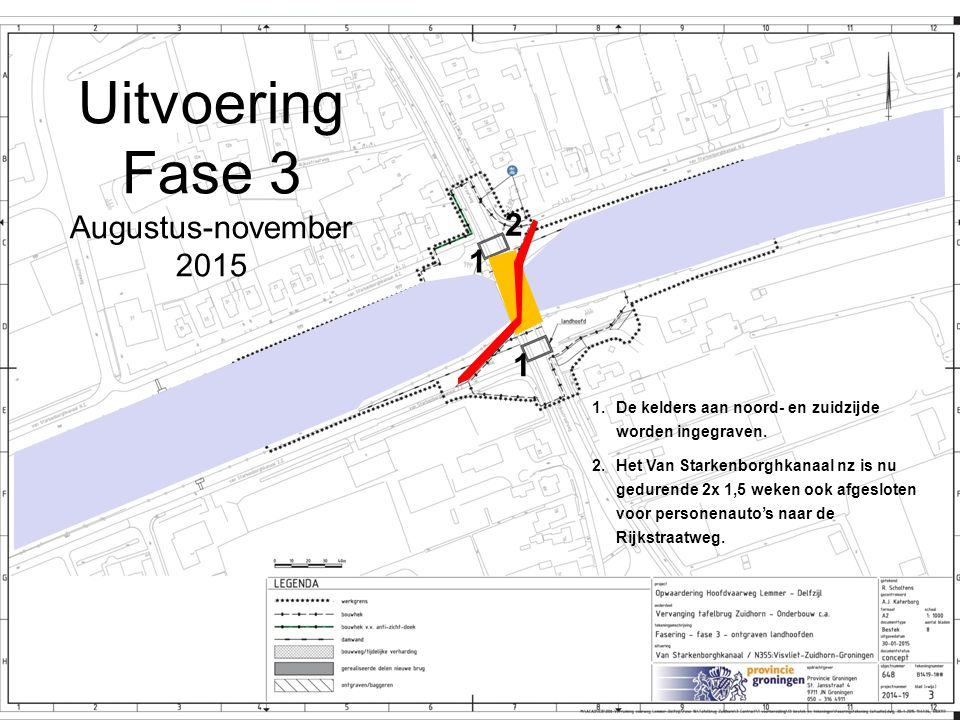 Uitvoering Fase 3 Augustus-november 2015 1.De kelders aan noord- en zuidzijde worden ingegraven. 2.Het Van Starkenborghkanaal nz is nu gedurende 2x 1,
