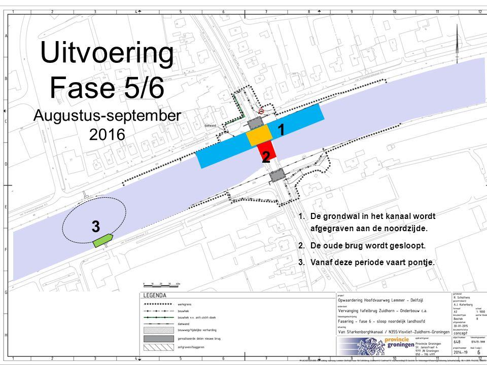 Uitvoering Fase 5/6 Augustus-september 2016 1.De grondwal in het kanaal wordt afgegraven aan de noordzijde. 2.De oude brug wordt gesloopt. 3.Vanaf dez